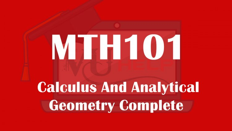 MTH101 Final Term preparation Notes lec23-45